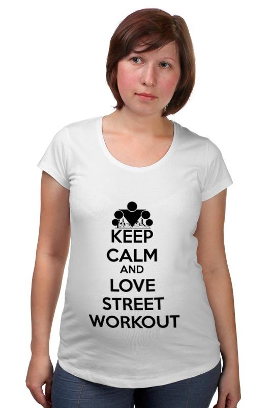 Футболка для беременных Printio Keep calm and love street workout футболка wearcraft premium printio keep calm and love street workout