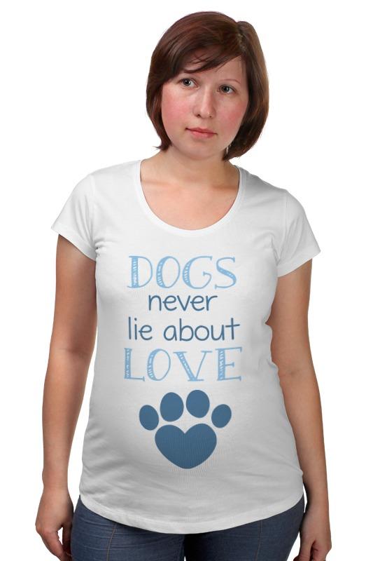 Футболка для беременных Printio Собаки любят футболка для беременных printio война никогда не меняется