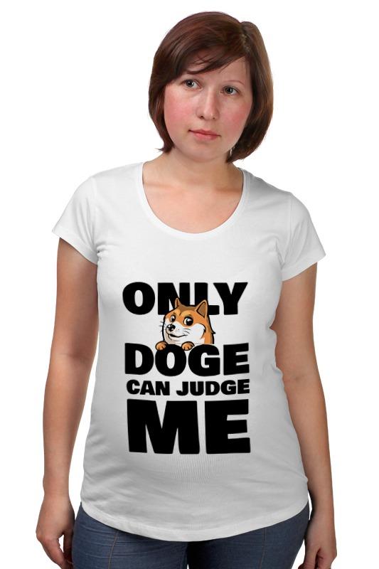 Футболка для беременных Printio Only doge can judge me only a promise