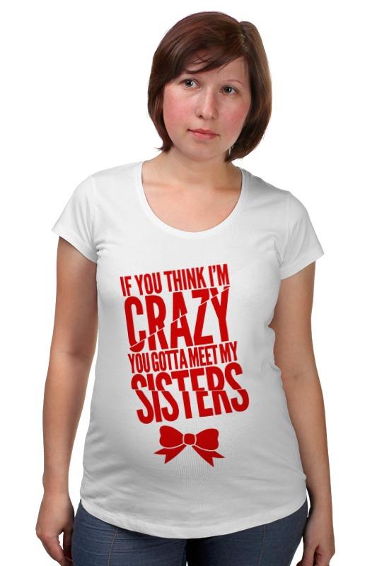 Футболка для беременных Printio Безумная сестра футболка классическая printio безумная сестра