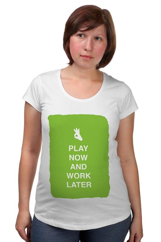 Футболка для беременных Printio Play now and work later