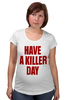 "Футболка для беременных ""Have a killer day (Dexter)"" - dexter, декстер, have a killer day"
