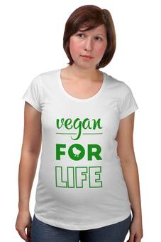 """Футболка для беременных """"Vegan for life"""" - веган, vegan, веганство"""