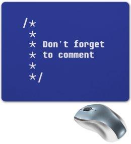 """Коврик для мышки """"Не забывай комментировать код"""" - web, it, код, программирование"""