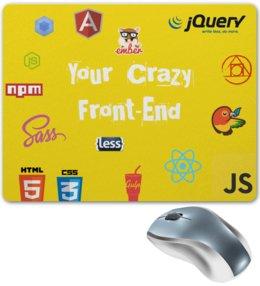 """Коврик для мышки """"Your Crazy Front-End"""" - html, javascript, программист, frontend, верстральщик"""