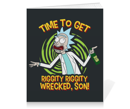 "Тетрадь на клею ""Рик и Морти. Get Riggity Riggity Wrecked, Son!"" - rick, rick and morty, рик и морти, рик, riggity riggity wrecked"