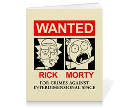 """Тетрадь на клею """"Рик и Морти"""" - мультфильмы, wanted, rick and morty, рик и морти"""