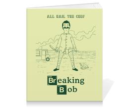 "Тетрадь на клею ""Breaking Bob"" - во все тяжкие, breaking bad, закусочная боба, bobs burgers, бургеры боба"