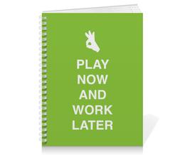 """Тетрадь на пружине """"Play now and work later"""" - игра, отдых, работа, студент, школьник"""