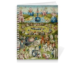 """Тетрадь на пружине """"Сад земных наслаждений"""" - картина, сад, искусство, босх"""