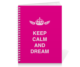 "Тетрадь на пружине ""Keep calm and dream"" - мечта, институт, мотивация, школа, dream"