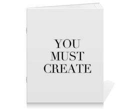 """Тетрадь на скрепке """"You must create"""" - арт, креатив"""