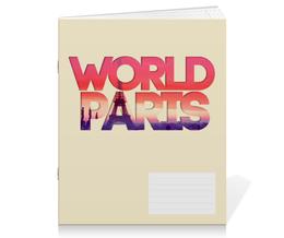 "Тетрадь на скрепке """"DIFFERENT WORLD"": Paris"" - мир, города, world, париж, paris"