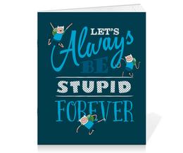 """Тетрадь на скрепке """"Время приключений. Let's always be stupid forever!"""" - adventure time, время приключений, финн и джейк, мульфильмы, finn & jake"""
