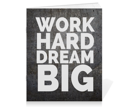 "Тетрадь на скрепке ""Work hard dream big"" - work, motivation, мотивация, dream"