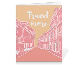 """Тетрадь на скрепке """"Путешествуй больше!"""" - позитив, подарок, слоган, путешествие"""