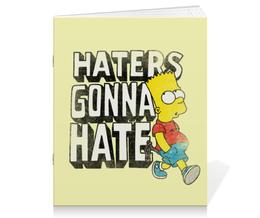 "Тетрадь на скрепке ""Haters gonna hate. Барт Симпсон"" - simpsons, прикольные, haters gonna hate, барт симпсон, симпспоны"