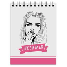 """Блокнот """"Love is in the air"""" - love is, girl, beautiful"""