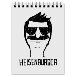 "Блокнот ""Heisenburger"" - во все тяжкие, breaking bad, heisenberg, bobs burgers, бургеры боба"