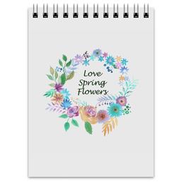 """Блокнот """"Love Spring Flowers"""" - любовь, цветы, настроение, весна, spring"""