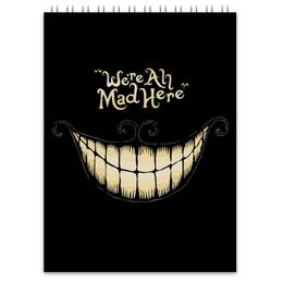 "Блокнот ""We are all mad here"" - безумие, алиса в стране чудес, alice in wonderland, чеширский кот"