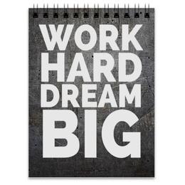 "Блокнот ""Work hard dream big"" - work, motivation, мотивация, dream"