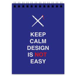 "Блокнот ""Keep calm design is not easy."" - english"