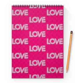 """Блокнот на пружине А4 """"LOVE LOVE"""" - любовь, день святого валентина, valentine's day"""
