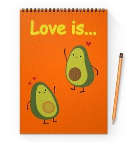 """Блокнот на пружине А4 """"Love is..."""" - сердце, любовь, фрукты, влюбленные, авокадо"""