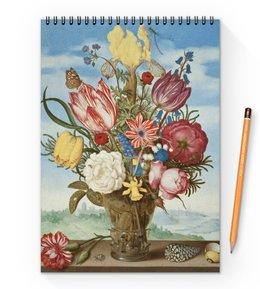 """Блокнот на пружине А4 """"Букет цветов на полке (Амброзиус Босхарт)"""" - цветы, картина, живопись, натюрморт, босхарт"""