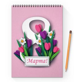 "Блокнот на пружине А4 ""8 марта"" - цветы, 8 марта"