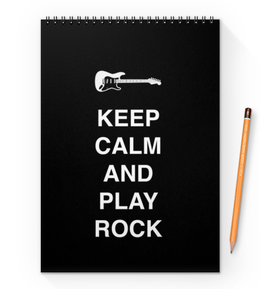 "Блокнот на пружине А4 ""Keep calm and play rock"" - dream, rock&roll, music, гитара, игра"