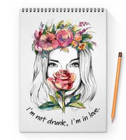 """Блокнот на пружине А4 """"Блокнот I'm not drunk, I'm in love."""" - girl, beautiful"""