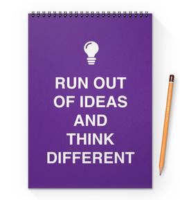 "Блокнот на пружине А4 ""Run out of ideas and think different"" - идея, мечта, dream, idea, думать"