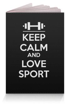 "Обложка для паспорта ""Keep calm and love sport"" - спорт, пауэрлифтинг, keep calm"