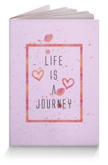 """Обложка для паспорта """"Жизнь - это путешествие"""" - жизнь, путешествия, паспорт, обложка, обложка на паспорт"""