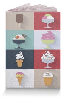 """Обложка для паспорта """"Ice Cream"""" - sweet, десерт, мороженное, candy, yammy"""