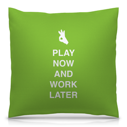 "Подушка 40х40 с полной запечаткой ""play now and work later"" - прикол, офис, работа, англия, студент"