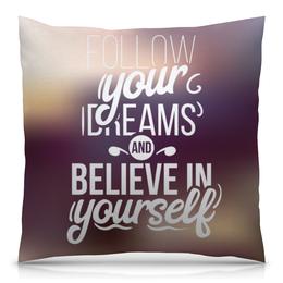 """Подушка 40х40 с полной запечаткой """"Follow your dreams"""" - арт, мечты, дизайн, иллюстрация, хипстер"""