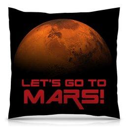 """Подушка 40х40 с полной запечаткой """"Let's go to Mars!"""" - вселенная, астрономия, космос, наука, the spaceway"""