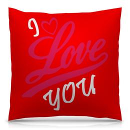 """Подушка 40х40 с полной запечаткой """"Я люблю тебя"""" - 14 февраля, сердце, любовь, день святого валентина, день влюблённых"""