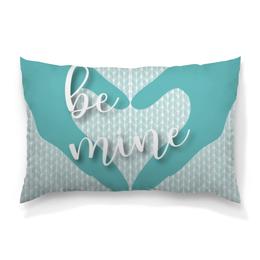 "Подушка 60х40 с полной запечаткой ""Be mine"" - сердце, любовь, будь моей, будь моим, 14фев"