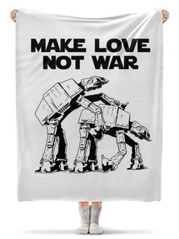 """Плед флисовый 130х170 см """"Make Love Not War. Звёздные войны"""" - прикольные, star wars, make love not war, звездные войны, at-at"""