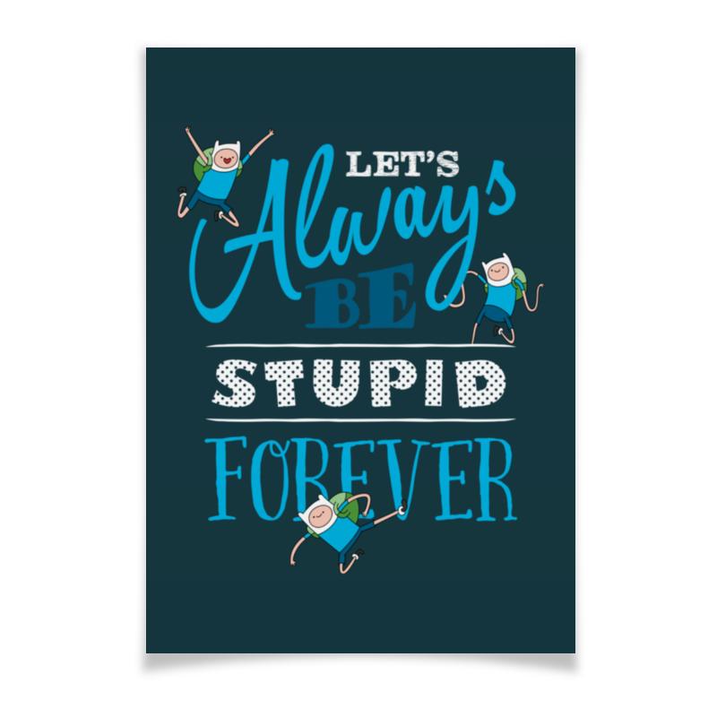 Плакат A3(29.7x42) Printio Время приключений. let's always be stupid forever! плакат a3 29 7x42 printio adventure time got your six