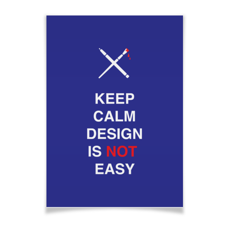 Плакат A3(29.7x42) Printio Keep calm design is not easy. тетрадь на пружине printio keep calm design is not easy