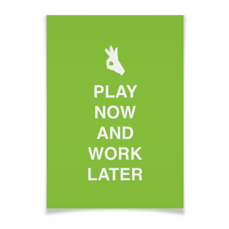 Плакат A3(29.7x42) Printio Play now and work later