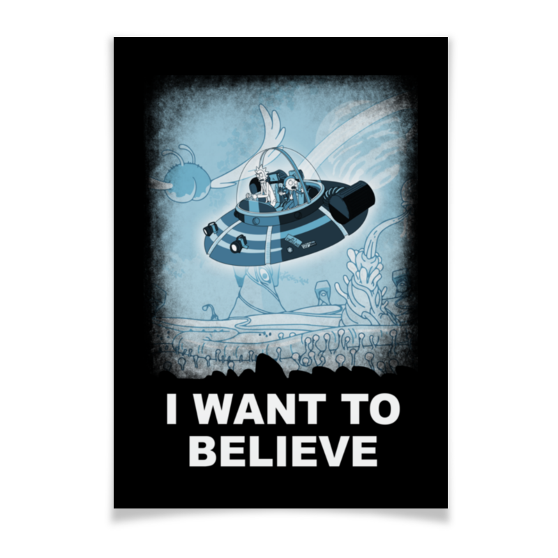 Плакат A3(29.7x42) Printio I want to believe. рик и морти тетрадь на скрепке printio i want to believe рик и морти