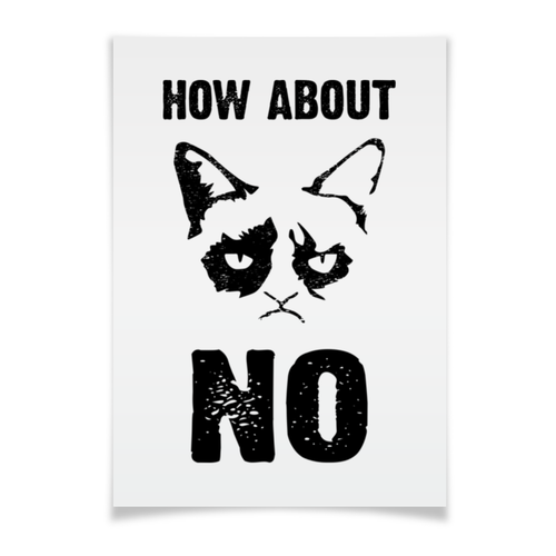 "Плакат A3(29.7x42) ""Grumpy Cat. How about No?!"" - сарказм, прикольные, коты, grumpy cat, тард"