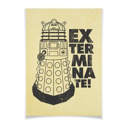 "Плакат A3(29.7x42) ""Exterminate! Далек"" - dalek, doctor who, exterminate, доктор кто, далек"