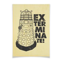 "Плакат A3(29.7x42) ""Exterminate! Далек"" - dalek, doctor who, exterminate, доктор кто, далек"
